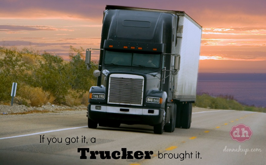 If You Got it, a Trucker Brought it