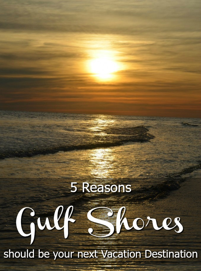 5 Reasons Gulf Shores Should be you next Vacation Destination