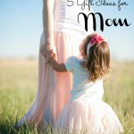 5 Gift Ideas for Mom