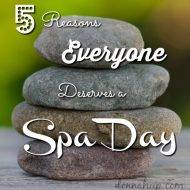 5 Reasons Everyone Deserves a Spa Day