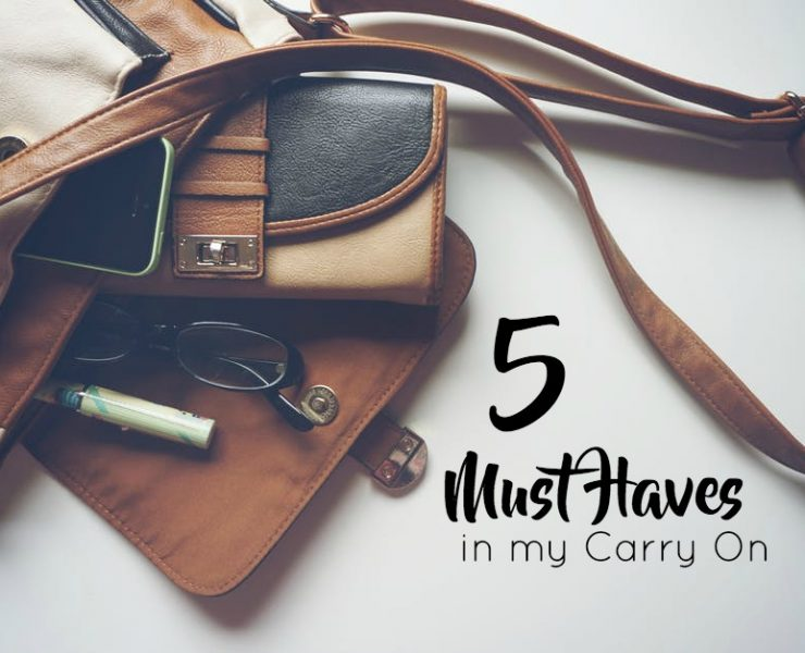 5 Must Haves in my Carry On