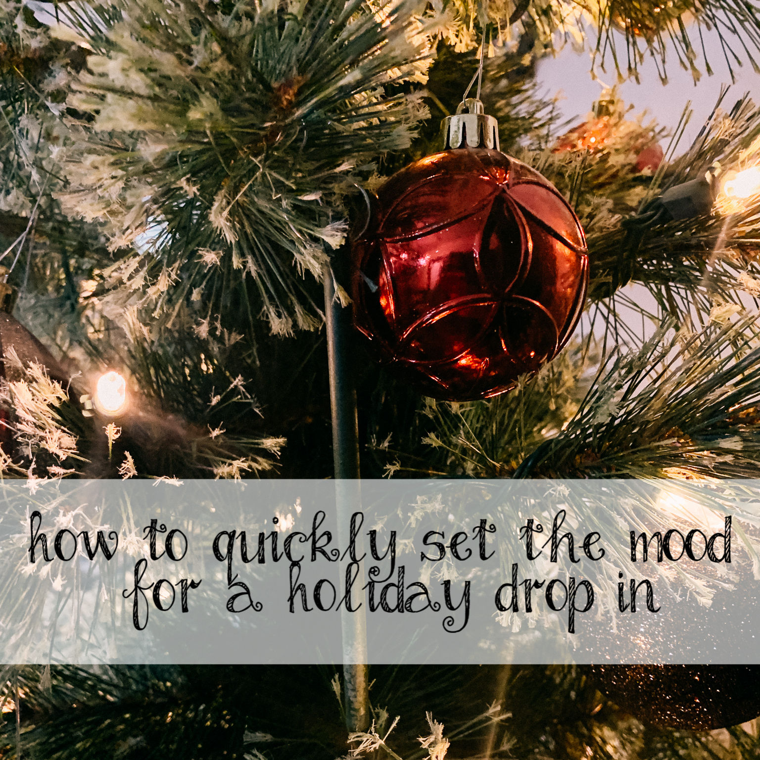 How to Quickly Set the Mood for a Holiday Drop In